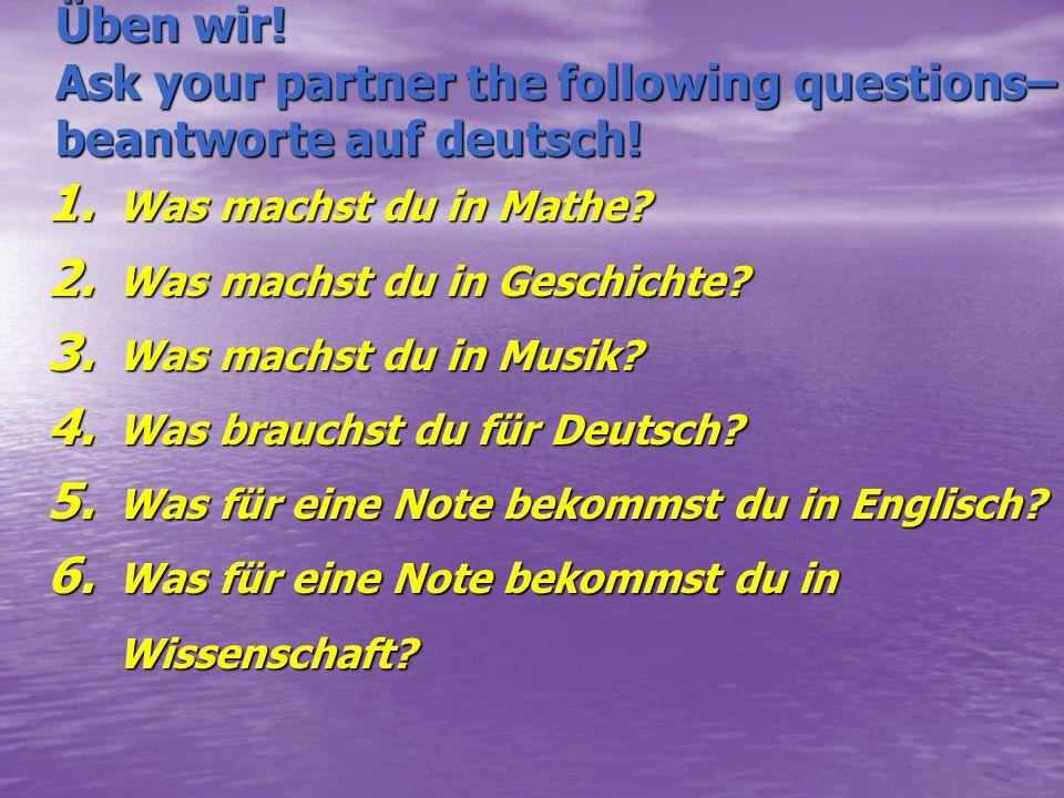 Üben wir.Ask your partner the following questions– beantworte auf deutsch.