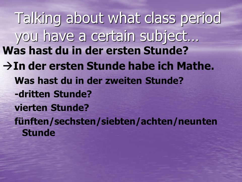 Üben wir. Ask your partner the following questions– beantworte auf deutsch.