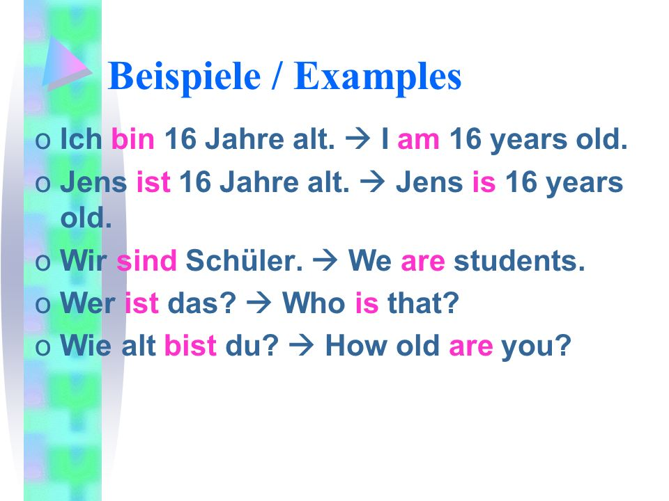 Beispiele / Examples oIch bin 16 Jahre alt.I am 16 years old.