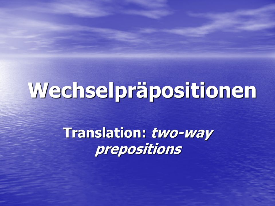 Wechselpräpositionen Translation: two-way prepositions