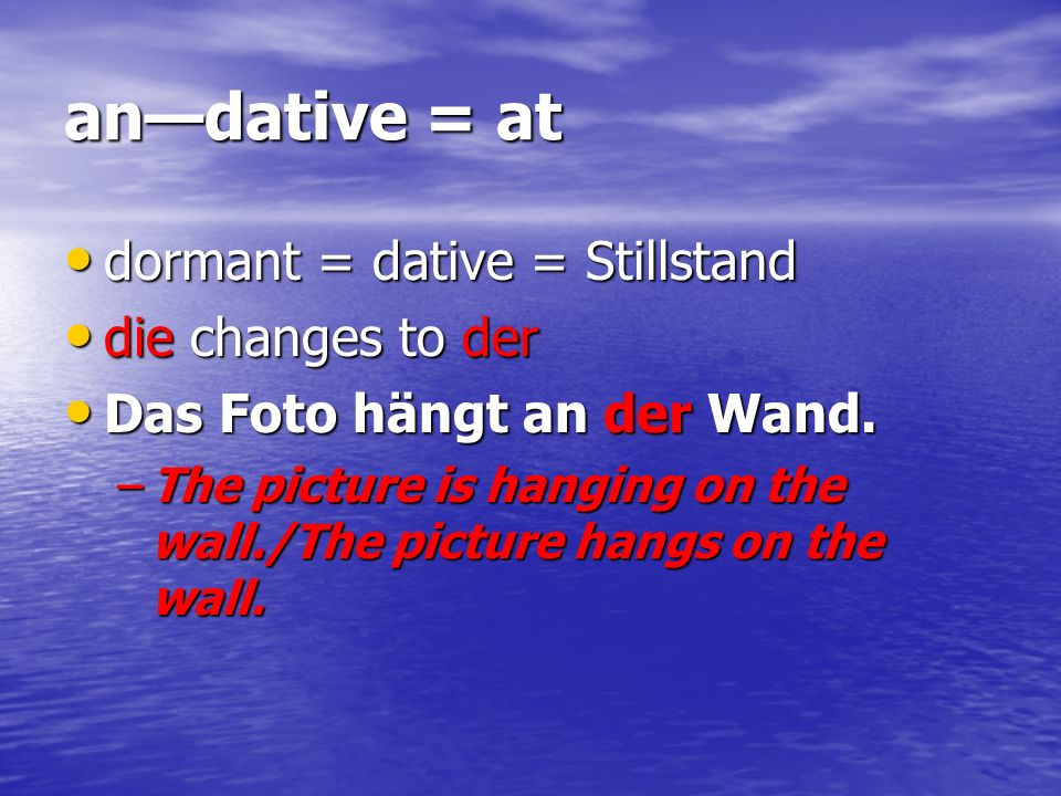 andative = at dormant = dative = Stillstand dormant = dative = Stillstand die changes to der die changes to der Das Foto hängt an der Wand. Das Foto h