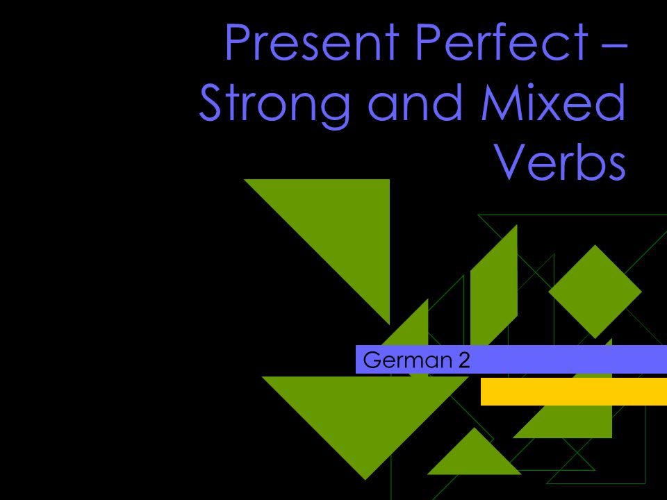 Present Perfect – Strong and Mixed Verbs German 2