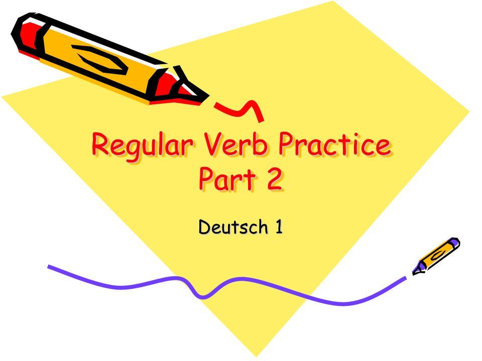 Regular Verb Practice Part 2 Regular Verb Practice Part 2 Deutsch 1