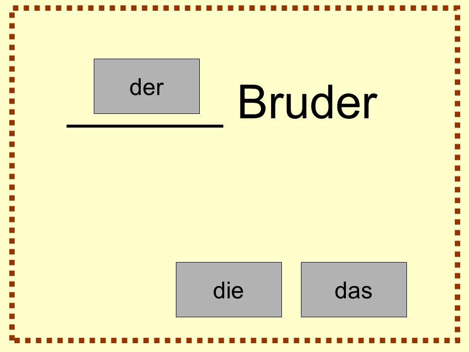 der diedas ______ Bruder