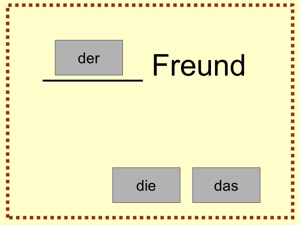 der diedas ______ Freund
