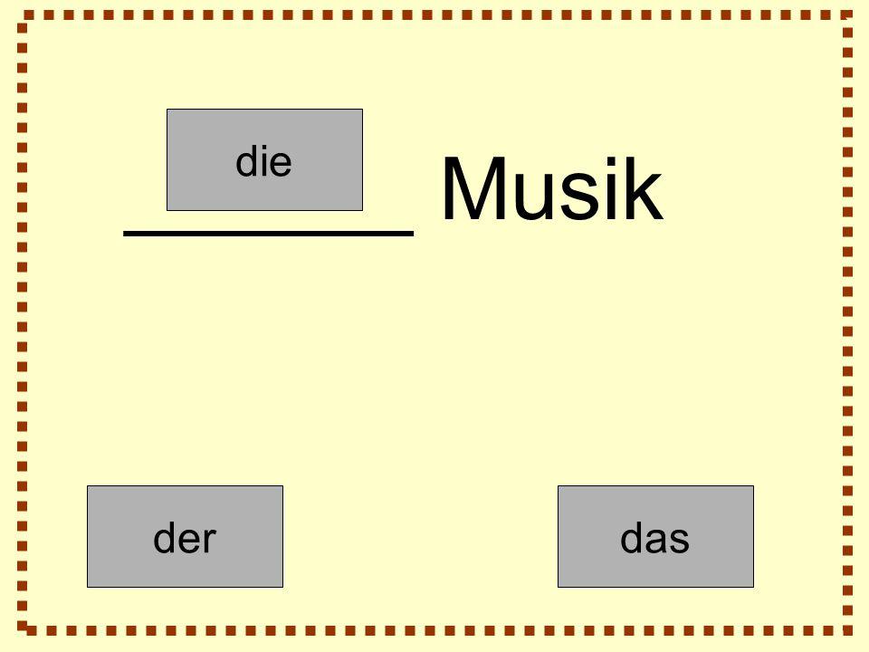 der die das ______ Musik
