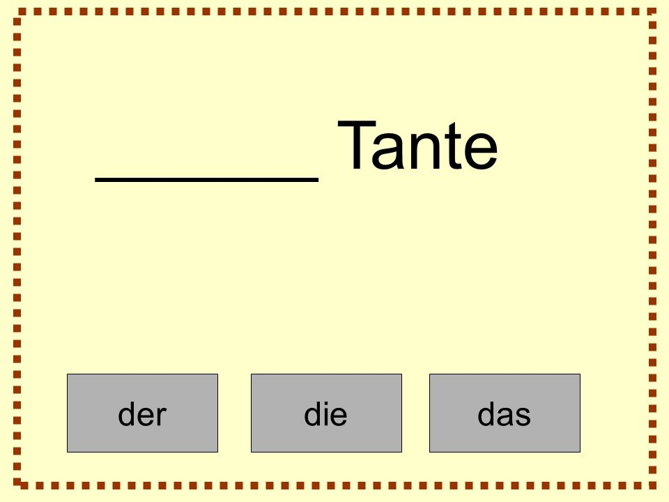 derdiedas ______ Tante