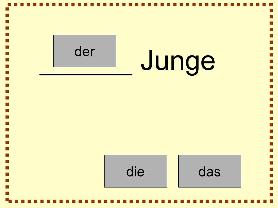 der diedas ______ Junge