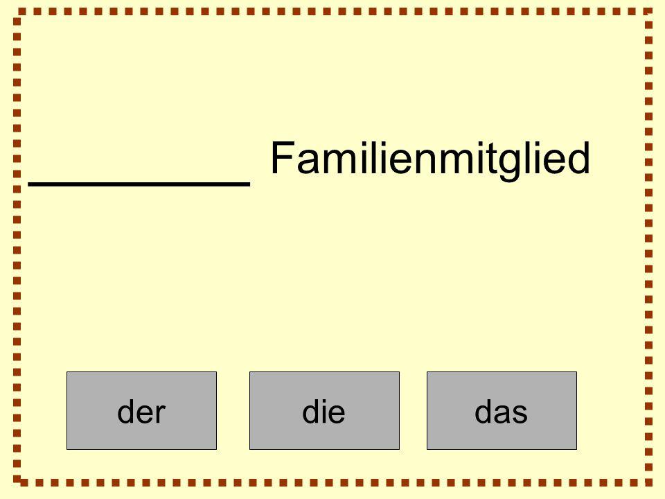 derdiedas ______ Familienmitglied