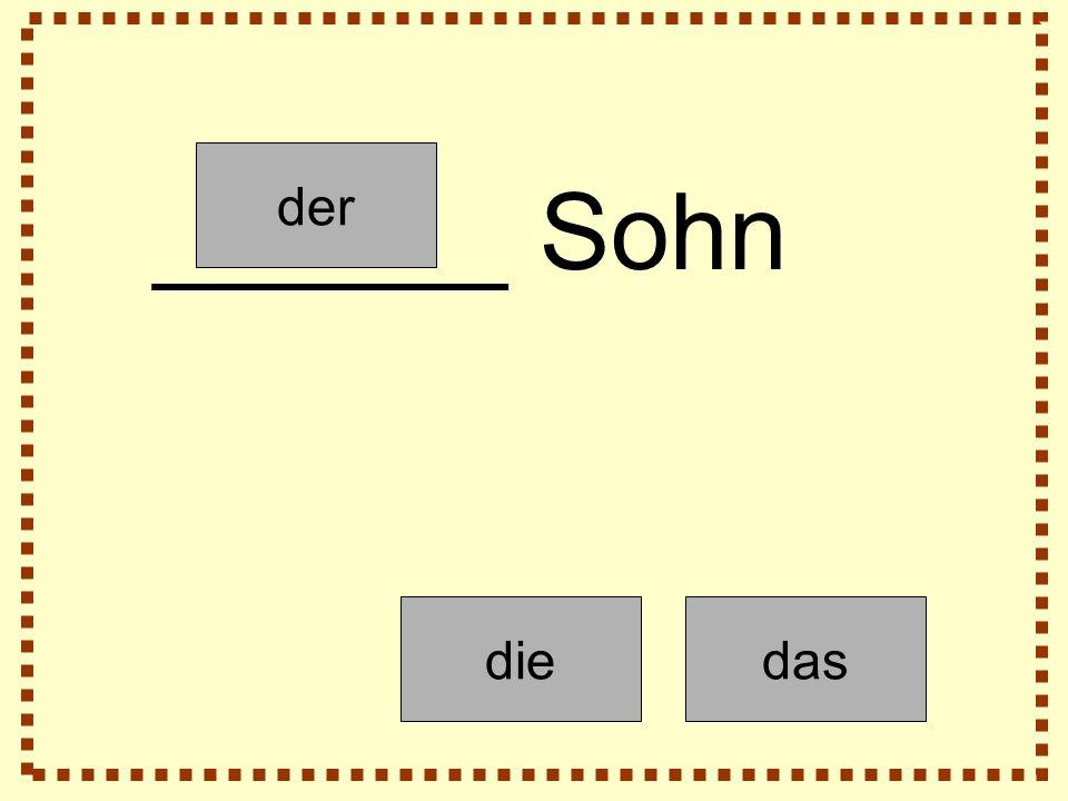 der diedas ______ Sohn
