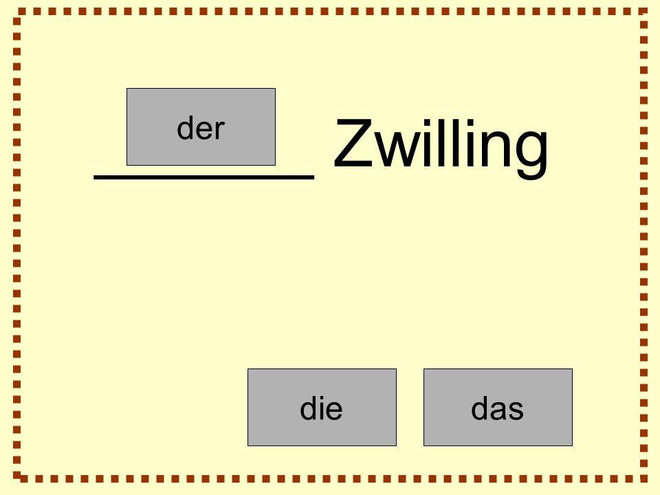 der diedas ______ Zwilling