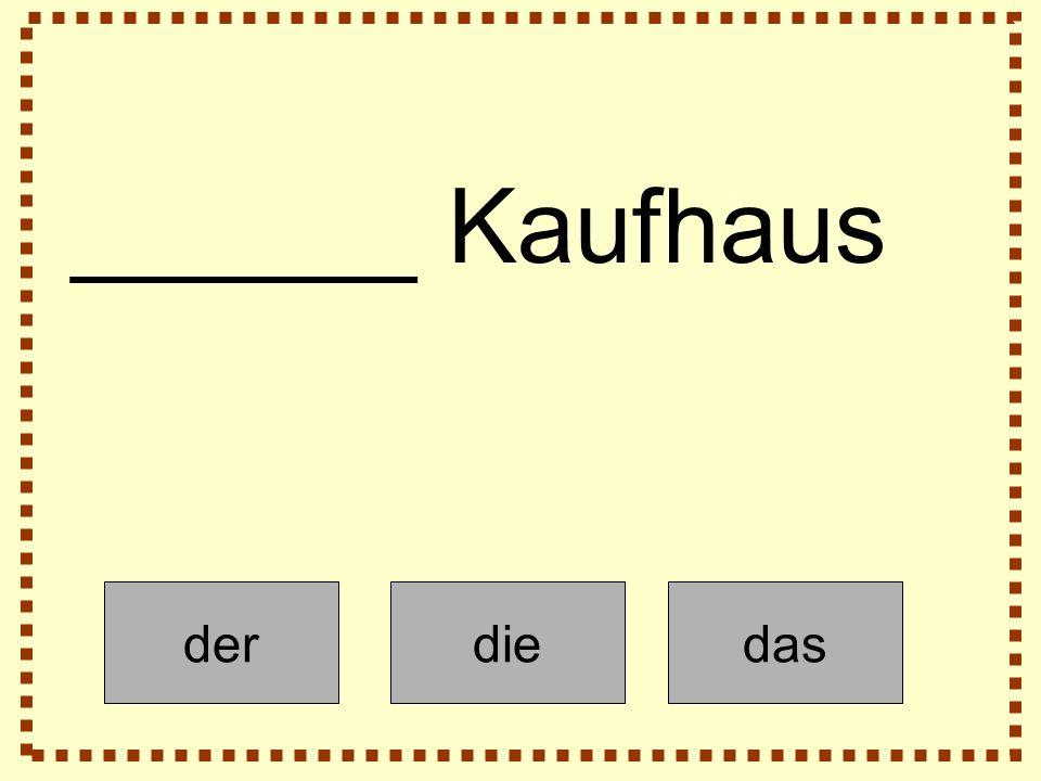 derdiedas ______ Kaufhaus