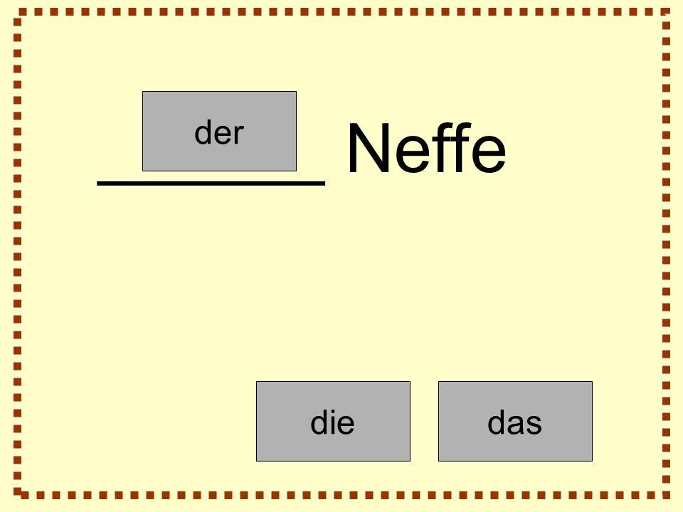 der diedas ______ Neffe