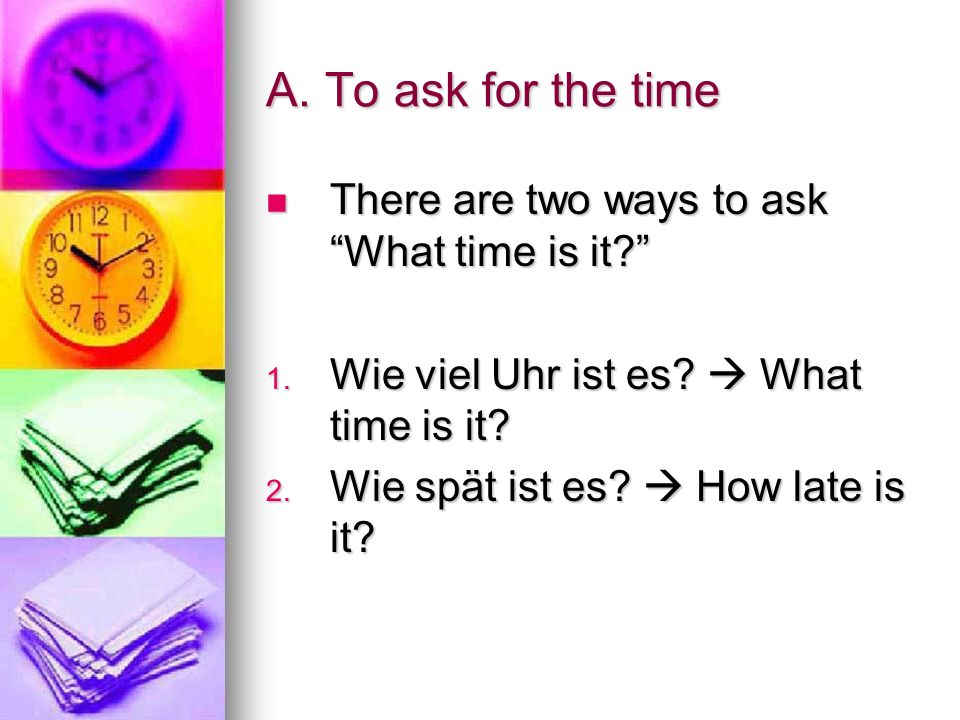 Time in German There are two ways to tell time in German. There are two ways to tell time in German. Standard time Standard time 24-hour clock /milita