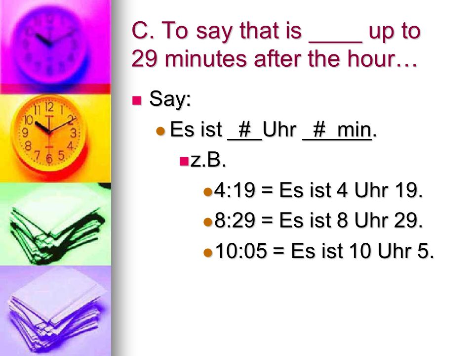 B. To say that it is _____ oclock… For example, 3:00, 6:00, etc., say: For example, 3:00, 6:00, etc., say: Es ist # Uhr. Es ist # Uhr. z.B. 4:00 = Es