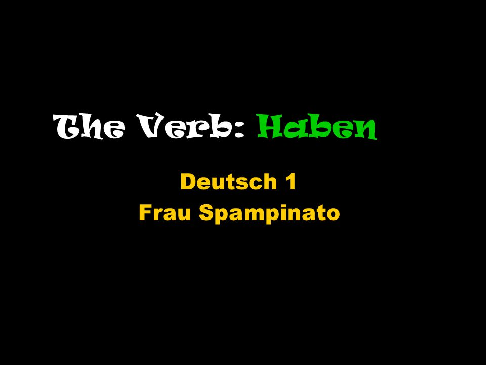 Habento have You have already seen a couple forms of,,haben,,haben is an irregular verb and does not follow the regular verb forms like,,gehen or,,kommen that you have learned