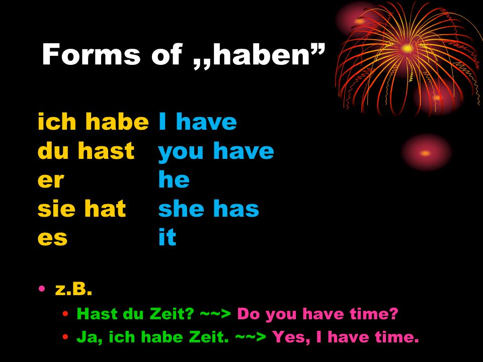 Forms of,,haben z.B.Hast du Zeit. ~~> Do you have time.