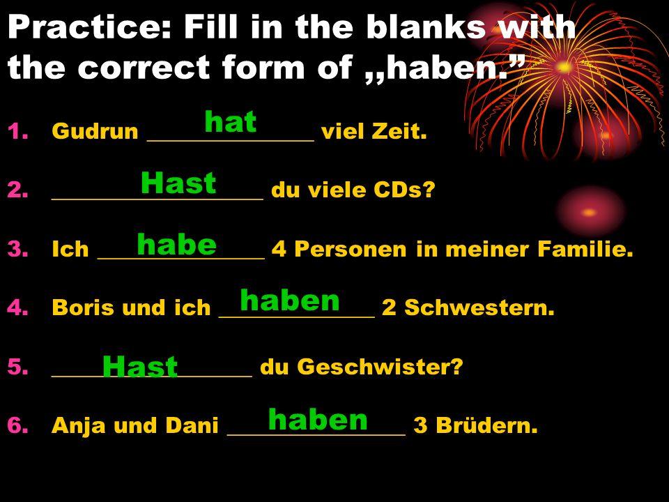 Make sentences out of the clues.1. Ich/ haben / eine Schwester 2.