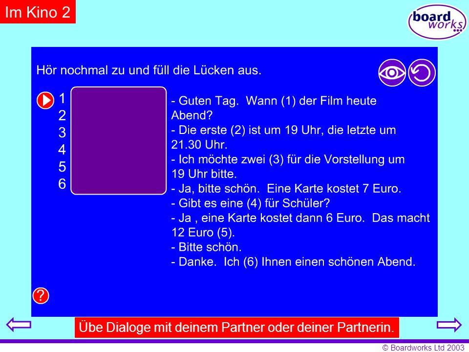 © Boardworks Ltd 2003 Übe Dialoge mit deinem Partner oder deiner Partnerin. Im Kino 2