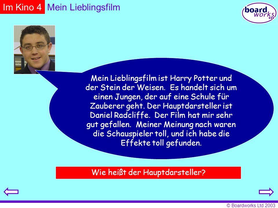 © Boardworks Ltd 2003 Mein Lieblingsfilm Mein Lieblingsfilm ist Harry Potter und der Stein der Weisen.