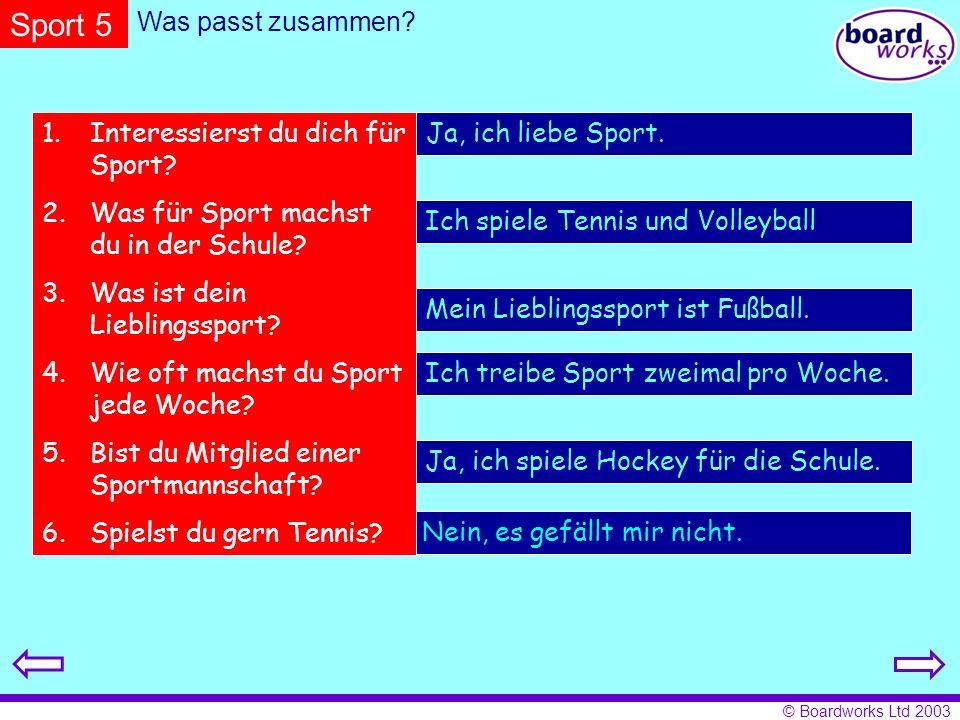 © Boardworks Ltd 2003 Was passt zusammen? Ja, ich liebe Sport. Ich spiele Tennis und Volleyball Mein Lieblingssport ist Fußball. Ich treibe Sport zwei