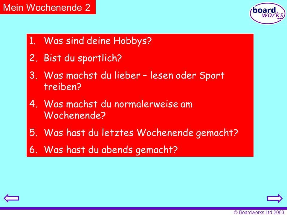 © Boardworks Ltd 2003 1.Was sind deine Hobbys? 2.Bist du sportlich? 3.Was machst du lieber – lesen oder Sport treiben? 4.Was machst du normalerweise a