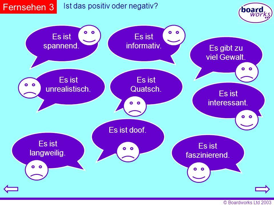 © Boardworks Ltd 2003 Ist das positiv oder negativ.