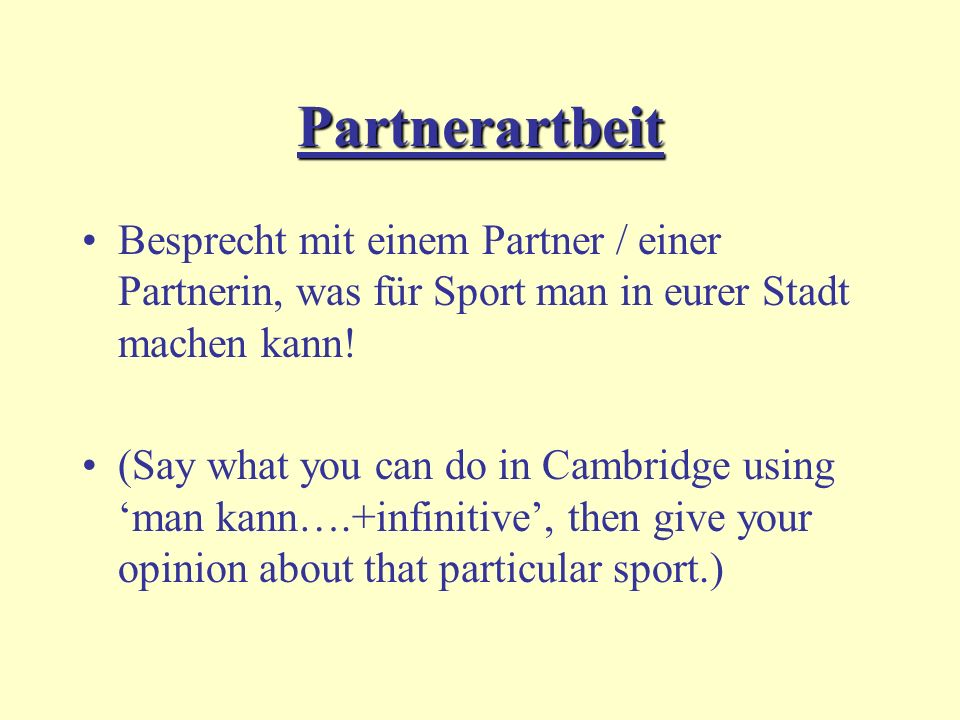 Partnerartbeit Besprecht mit einem Partner / einer Partnerin, was für Sport man in eurer Stadt machen kann! (Say what you can do in Cambridge using ma