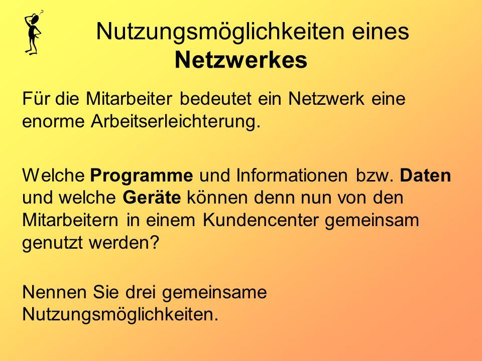 Nutzungsmöglichkeiten eines Netzwerkes Für die Mitarbeiter bedeutet ein Netzwerk eine enorme Arbeitserleichterung. Welche Programme und Informationen