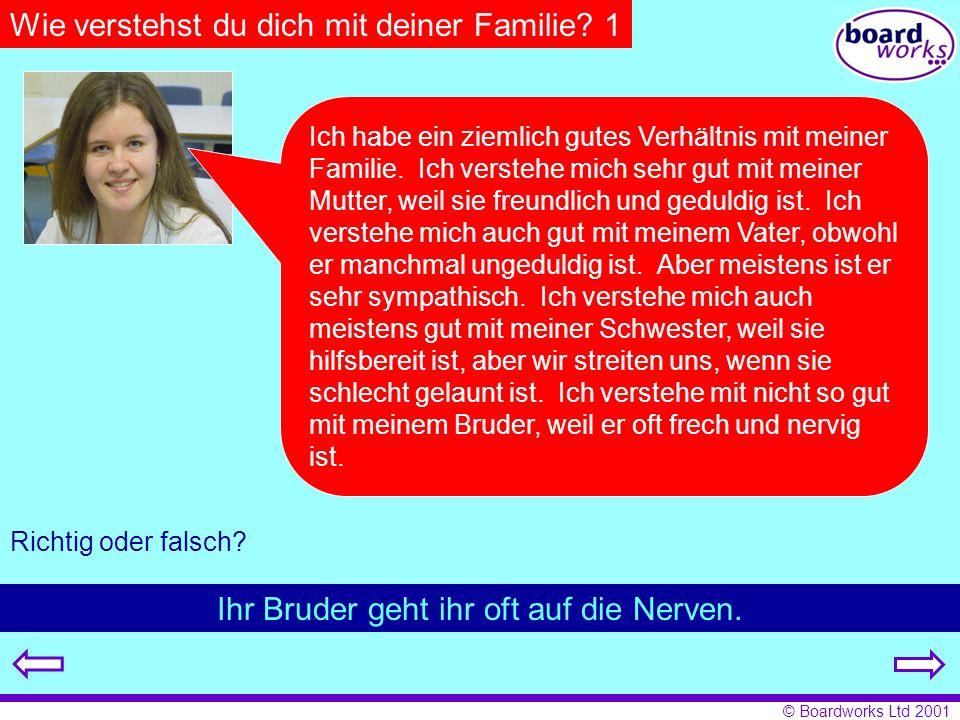 © Boardworks Ltd 2001 Wie verstehst du dich mit deiner Familie? 1 Ich habe ein ziemlich gutes Verhältnis mit meiner Familie. Ich verstehe mich sehr gu