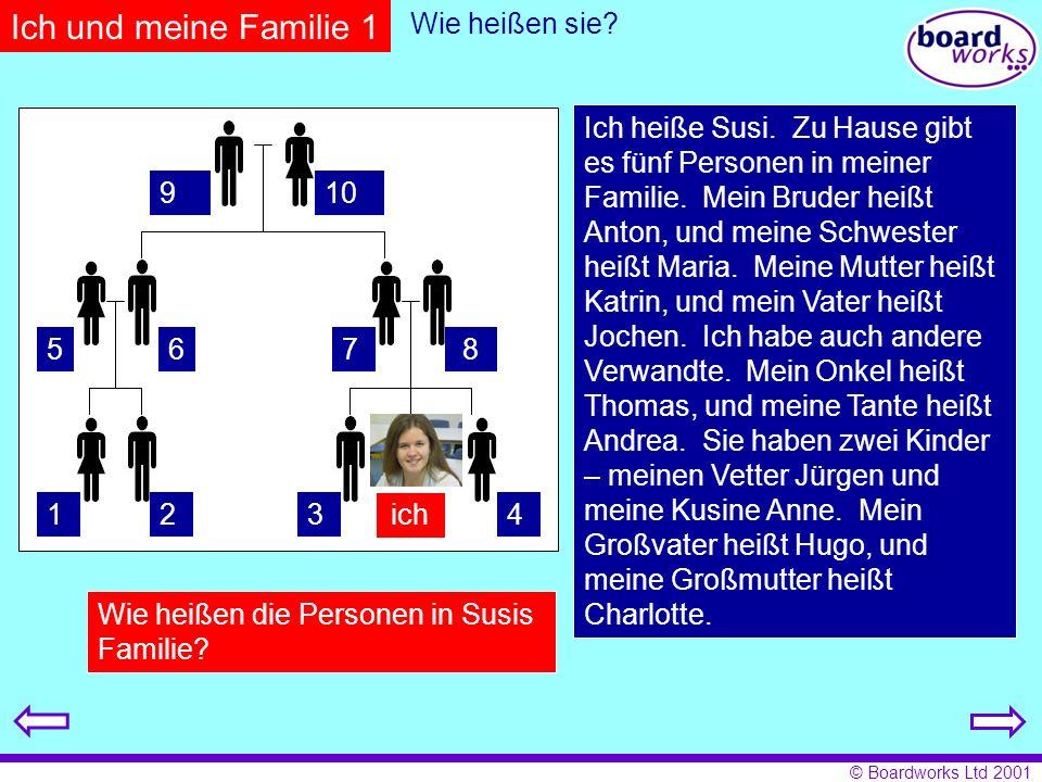 © Boardworks Ltd 2001 ich 43 7 8 109 12 Ich und meine Familie 1 Ich heiße Susi. Zu Hause gibt es fünf Personen in meiner Familie. Mein Bruder heißt An