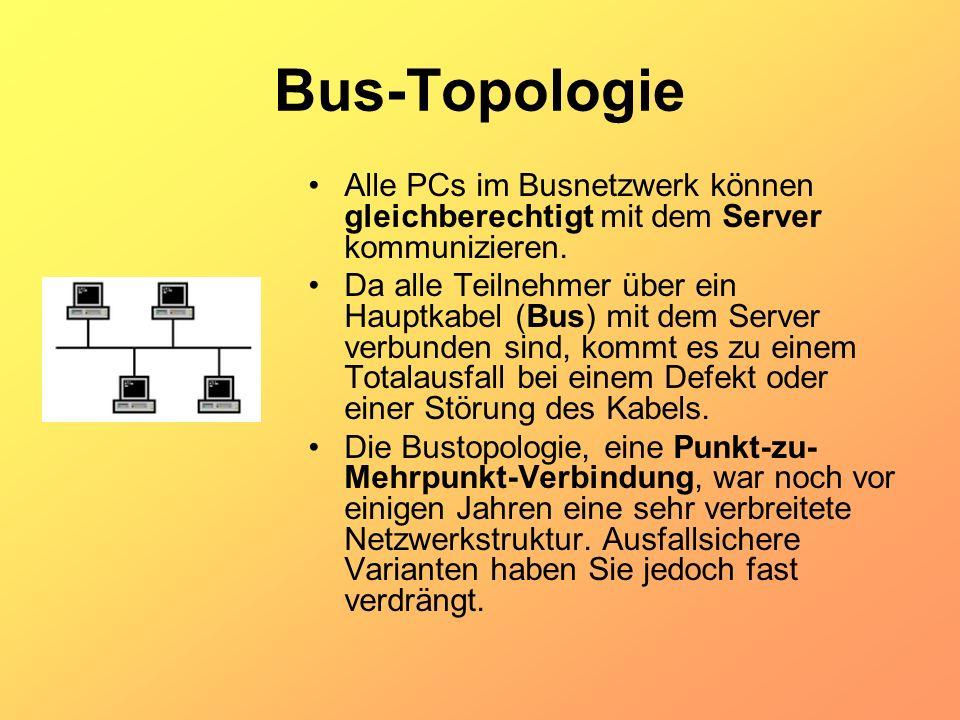 Bus-Topologie Alle PCs im Busnetzwerk können gleichberechtigt mit dem Server kommunizieren. Da alle Teilnehmer über ein Hauptkabel (Bus) mit dem Serve