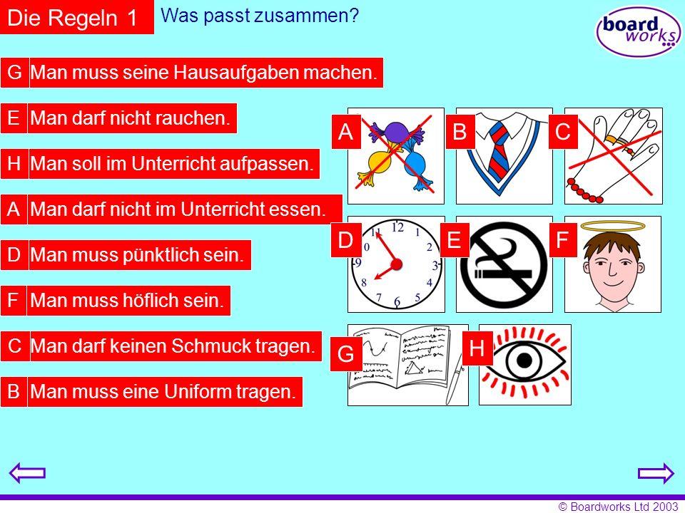 © Boardworks Ltd 2003 Die Regeln 1 Man muss seine Hausaufgaben machen. Man darf nicht rauchen. Man soll im Unterricht aufpassen. Man darf nicht im Unt
