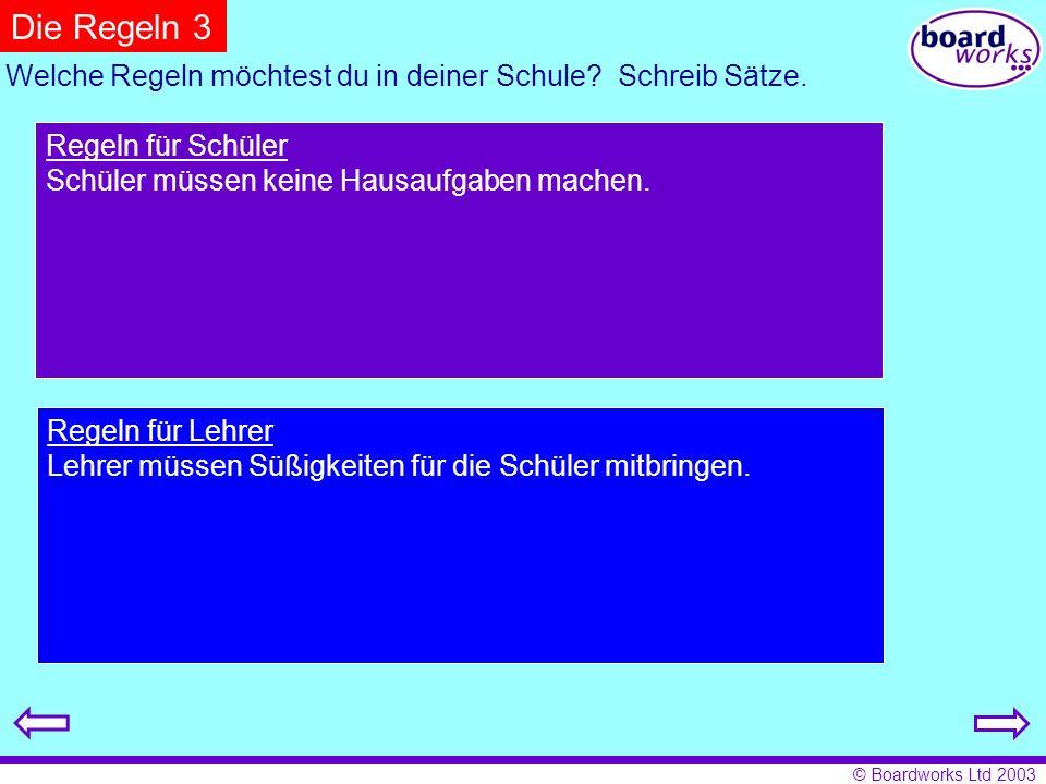 © Boardworks Ltd 2003 Die Regeln 3 Welche Regeln möchtest du in deiner Schule? Schreib Sätze. Regeln für Schüler Schüler müssen keine Hausaufgaben mac