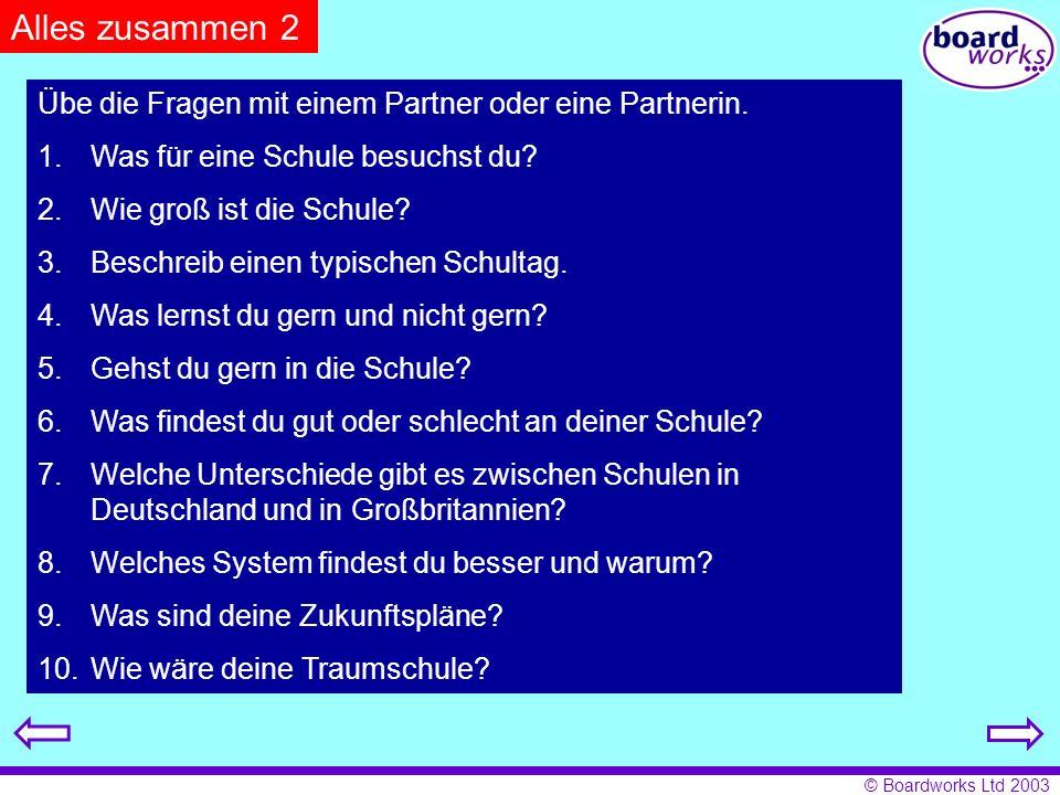 © Boardworks Ltd 2003 Alles zusammen 2 Übe die Fragen mit einem Partner oder eine Partnerin. 1.Was für eine Schule besuchst du? 2.Wie groß ist die Sch