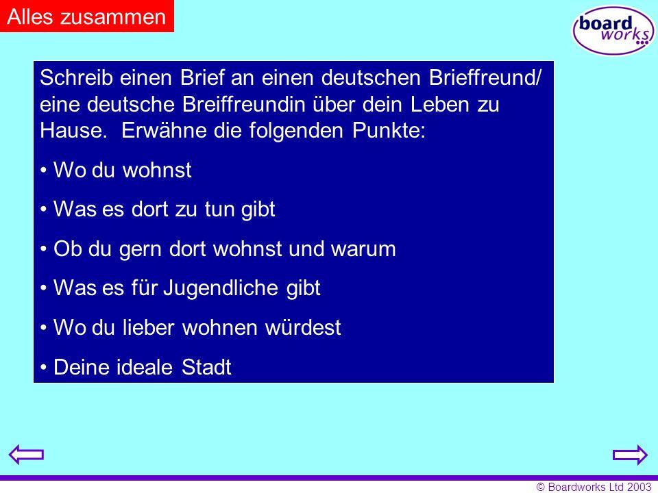 © Boardworks Ltd 2003 Alles zusammen Schreib einen Brief an einen deutschen Brieffreund/ eine deutsche Breiffreundin über dein Leben zu Hause. Erwähne