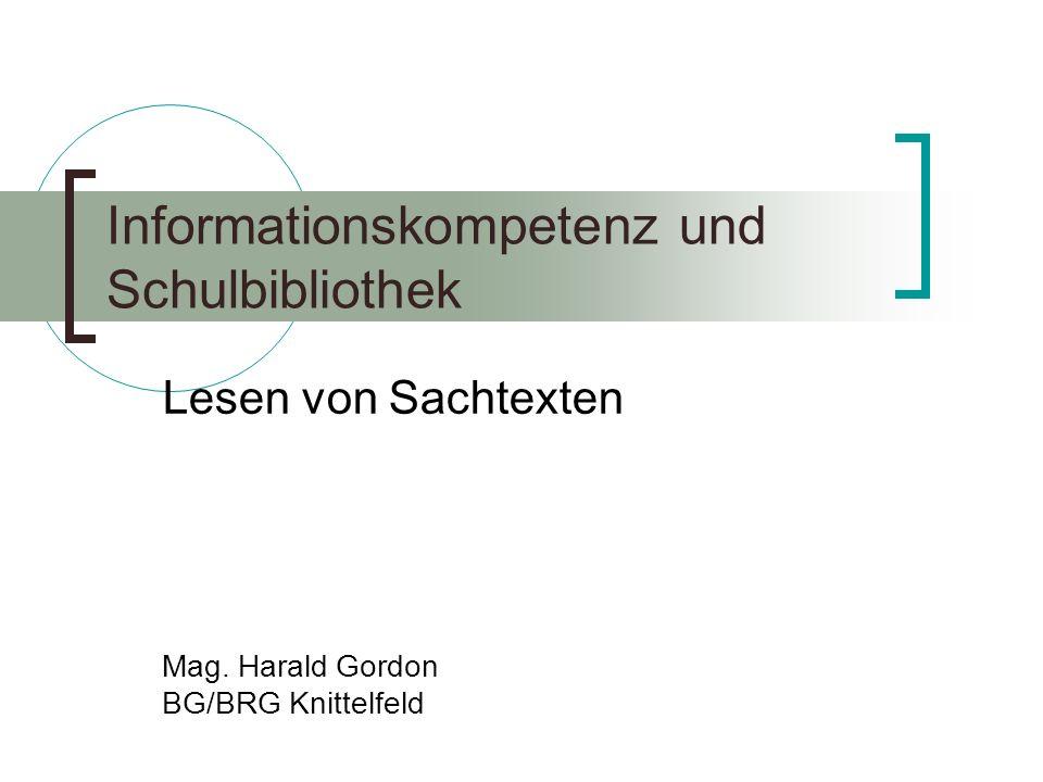 Informationskompetenz und Schulbibliothek Lesen von Sachtexten Mag. Harald Gordon BG/BRG Knittelfeld