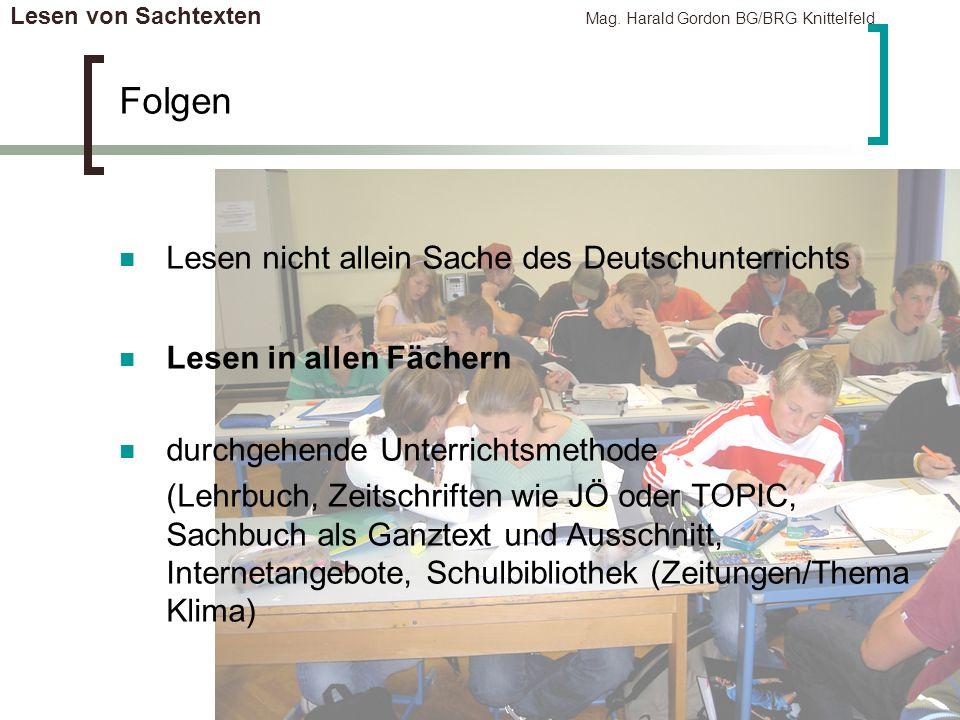 Lesen von Sachtexten Mag. Harald Gordon BG/BRG Knittelfeld Folgen Lesen nicht allein Sache des Deutschunterrichts Lesen in allen Fächern durchgehende