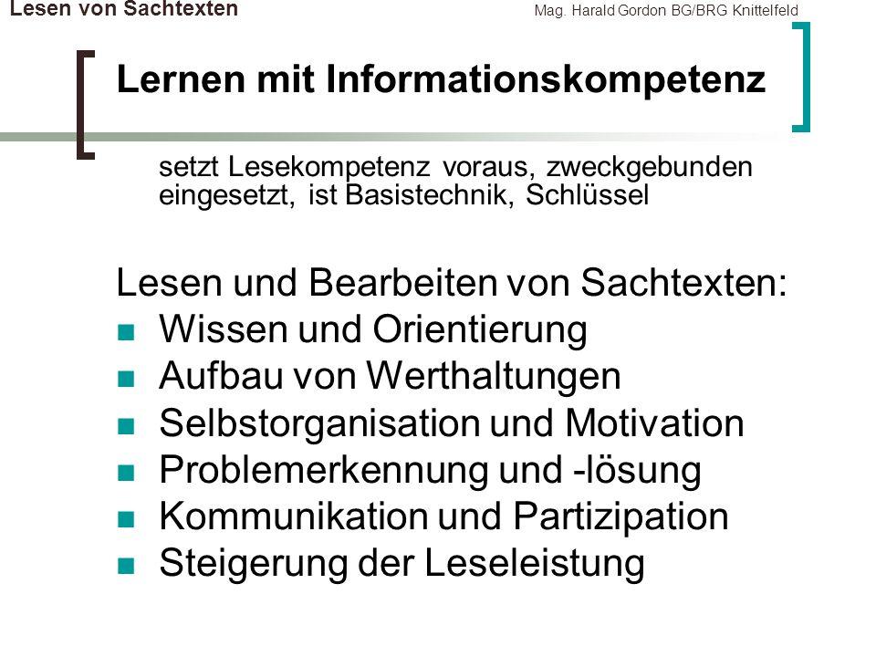 Lesen von Sachtexten Mag. Harald Gordon BG/BRG Knittelfeld Lernen mit Informationskompetenz setzt Lesekompetenz voraus, zweckgebunden eingesetzt, ist