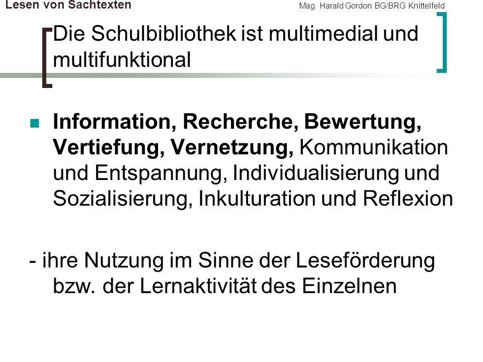 Lesen von Sachtexten Mag. Harald Gordon BG/BRG Knittelfeld Die Schulbibliothek ist multimedial und multifunktional Information, Recherche, Bewertung,