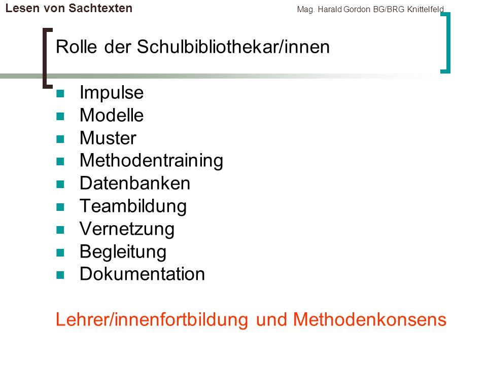 Lesen von Sachtexten Mag. Harald Gordon BG/BRG Knittelfeld Rolle der Schulbibliothekar/innen Impulse Modelle Muster Methodentraining Datenbanken Teamb