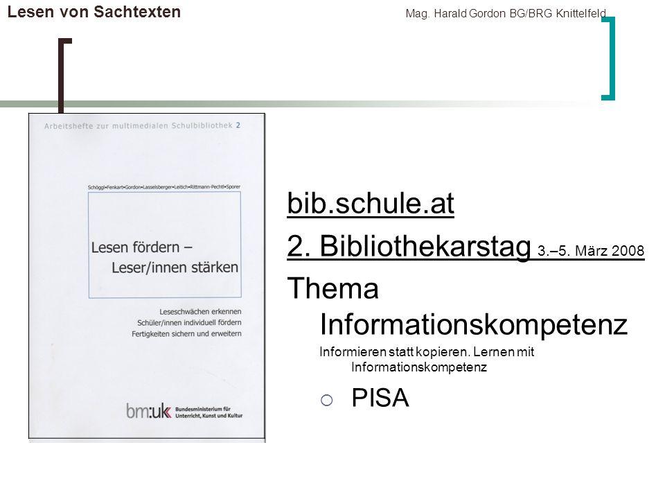 Lesen von Sachtexten Mag. Harald Gordon BG/BRG Knittelfeld bib.schule.at 2. Bibliothekarstag 3.–5. März 2008 Thema Informationskompetenz Informieren s