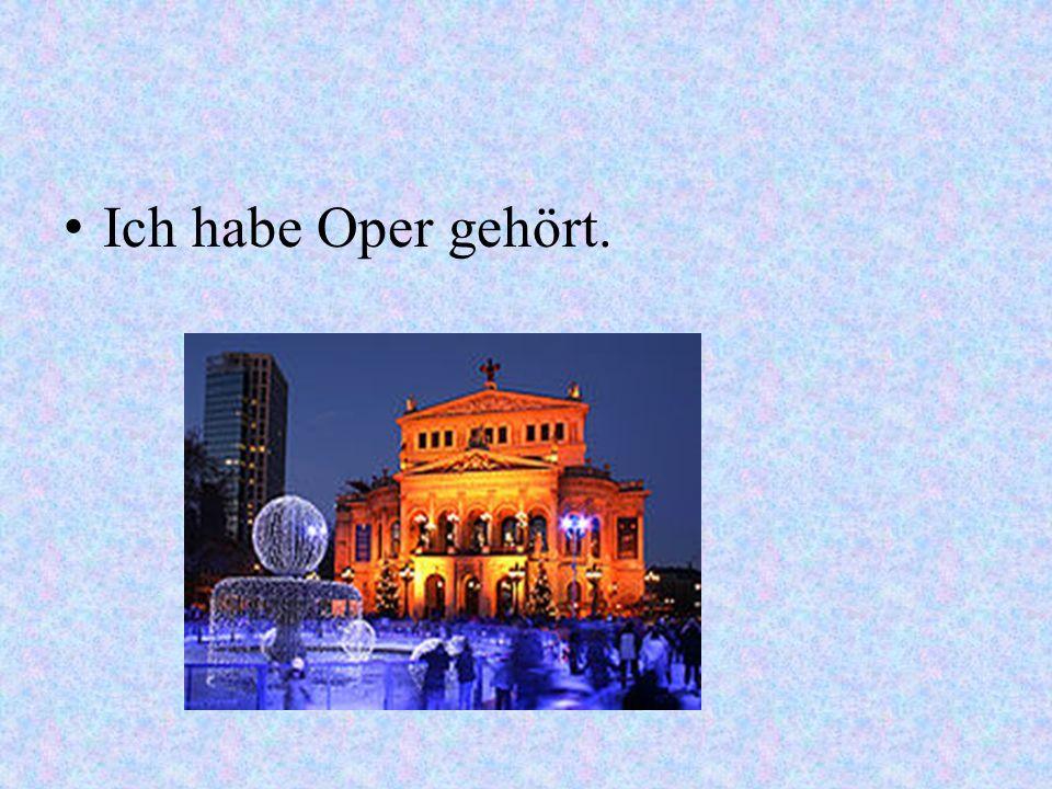 Ich habe Oper gehört.