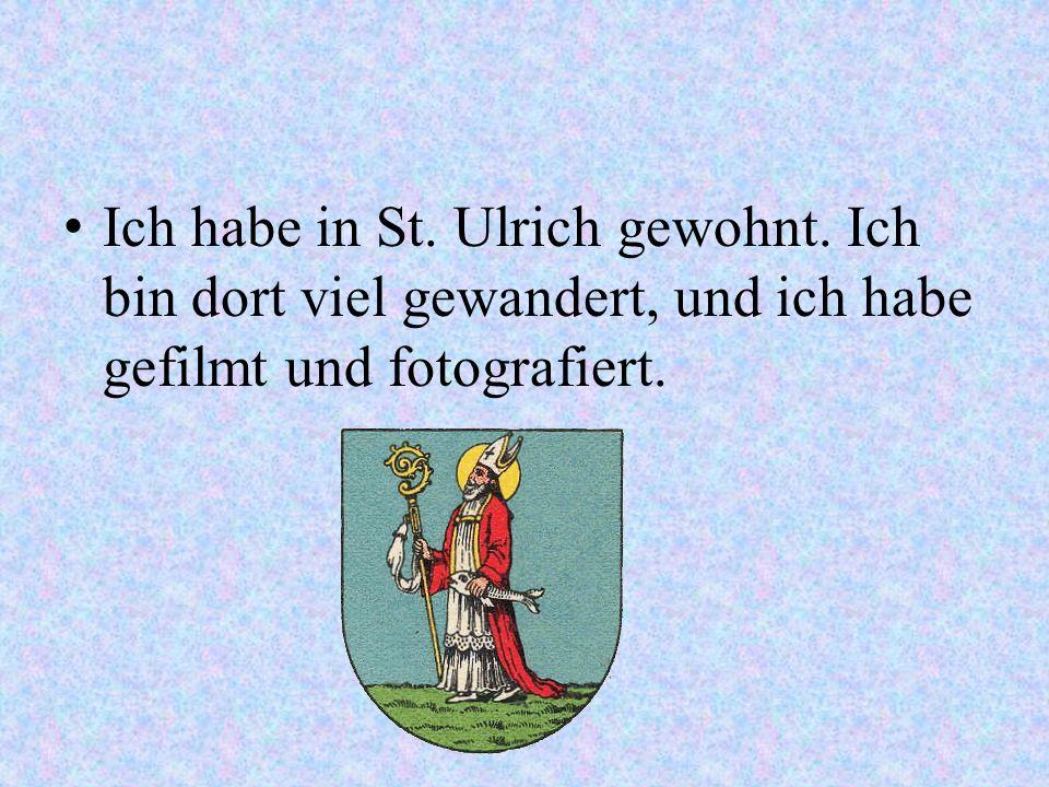 Ich habe in St. Ulrich gewohnt. Ich bin dort viel gewandert, und ich habe gefilmt und fotografiert.