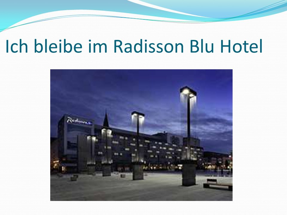 Ich bleibe im Radisson Blu Hotel