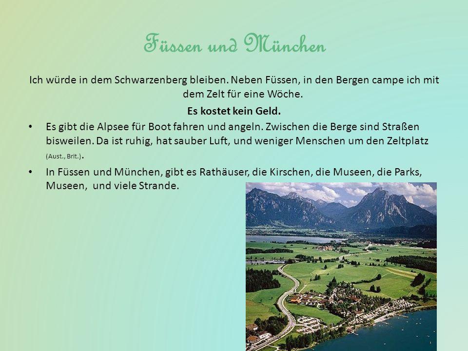 Füssen und München Ich würde in dem Schwarzenberg bleiben. Neben Füssen, in den Bergen campe ich mit dem Zelt für eine Wöche. Es kostet kein Geld. Es