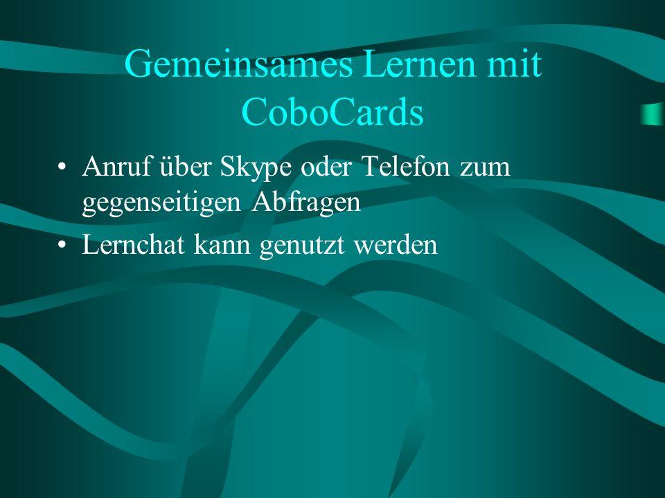 Gemeinsames Lernen mit CoboCards Anruf über Skype oder Telefon zum gegenseitigen Abfragen Lernchat kann genutzt werden