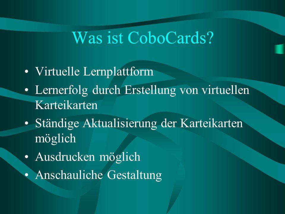 Was ist CoboCards? Virtuelle Lernplattform Lernerfolg durch Erstellung von virtuellen Karteikarten Ständige Aktualisierung der Karteikarten möglich Au