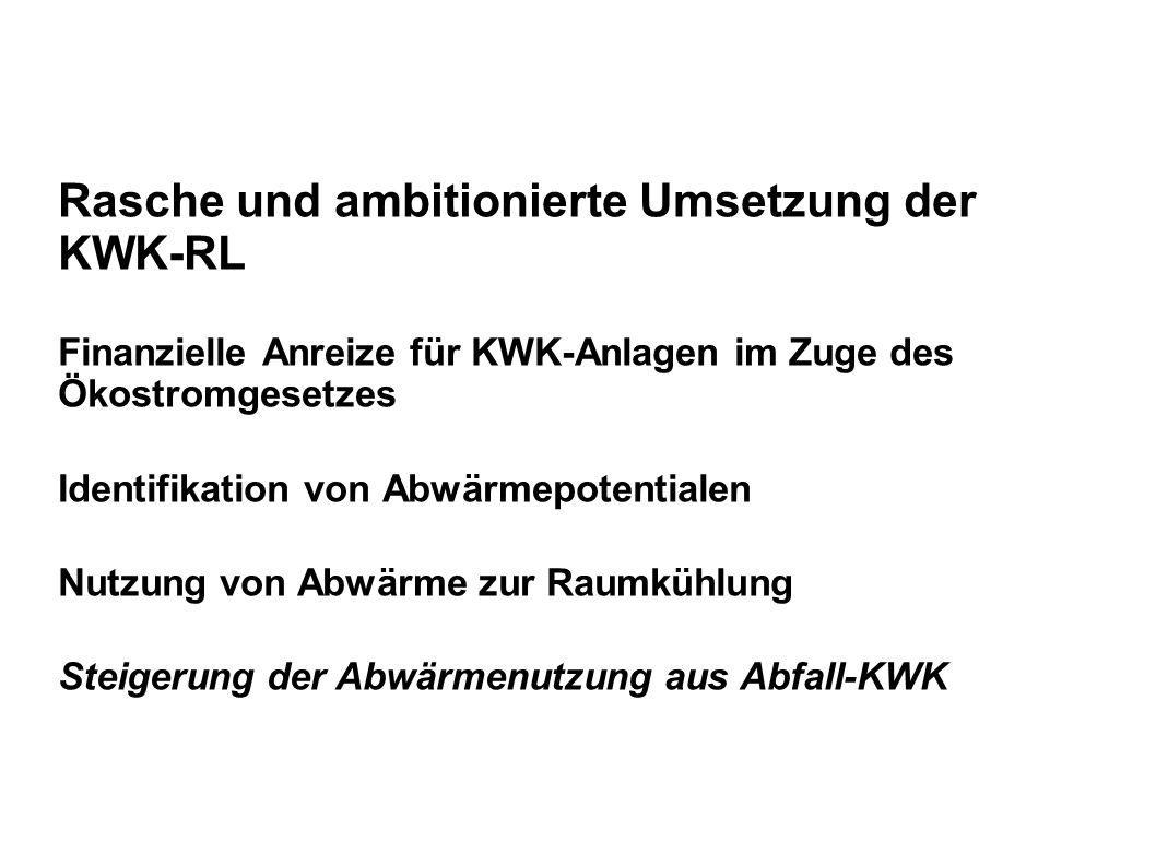 Rasche und ambitionierte Umsetzung der KWK-RL Finanzielle Anreize für KWK-Anlagen im Zuge des Ökostromgesetzes Identifikation von Abwärmepotentialen Nutzung von Abwärme zur Raumkühlung Steigerung der Abwärmenutzung aus Abfall-KWK