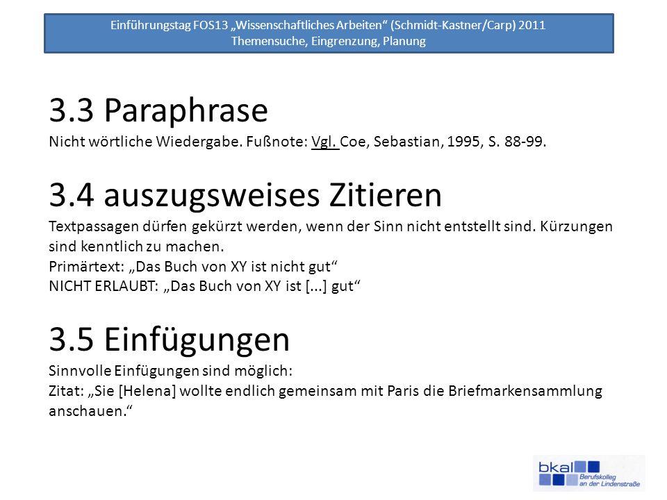Einführungstag FOS13 Wissenschaftliches Arbeiten (Schmidt-Kastner/Carp) 2011 Themensuche, Eingrenzung, Planung 3.3 Paraphrase Nicht wörtliche Wiederga